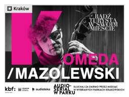 Brawurowa muzyczna historia Krzysztofa Komedy w krakowskich parkach!