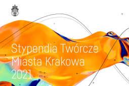Stypendia Twórcze Miasta Krakowa 2021 – złóż wniosek