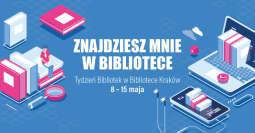 """""""Znajdziesz mnie w bibliotece"""" – Biblioteka Kraków zaprasza na Tydzień Bibliotek"""